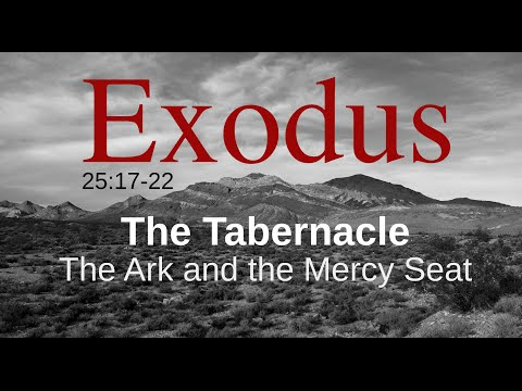 The Tabernacle:  The Ark and the Mercy Seat