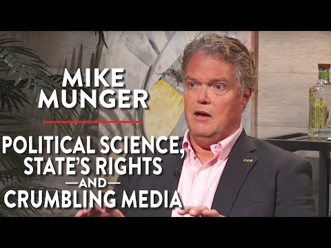 Political Science, State's Rights, and a Crumbling Media (Dr. Mike Munger Pt. 1)