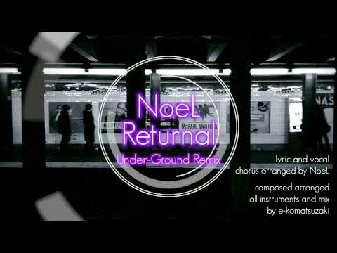 Returnal feat NoeL(Original Dance Pop Song Under-Ground Remix)