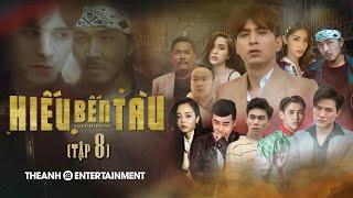 Hiếu Bến Tàu Tập 8 - Hồ Quang Hiếu Full HD