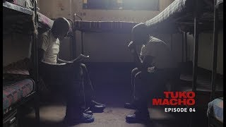 Tuko Macho: Episode 04 [2016]