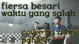 Download FIERSA BESARI - WAKTU YANG SALAH (cover by zeline pahlevi)