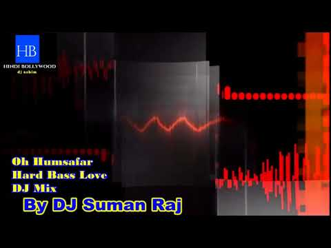 Oh Humsafar Hard Bass Love DJ Remix By DJ SUMAN RAJ | Hindi Bollywood | Ashim Khan |