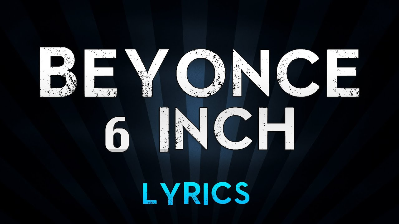 Photo of Beyonce Ft. The Weeknd – 6 Inch (Lyrics)