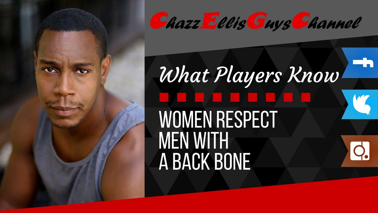 Women respect men with a backbone (What Players Know