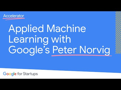 Applied Machine Learning with Google's Peter Norvig | Google for Startups Accelerator