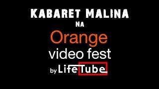 Kabaret Malina na Orange Video Fest by LifeTube - II Edycja