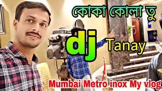 My vlog Metro IMAX cinema in Mumbai, background music dj song, dj tanay remix HD