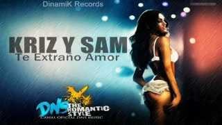 TE EXTRAÑO AMOR    KRIZ y SAM   REGGAETON ROMANTICO 2013 FULL HD