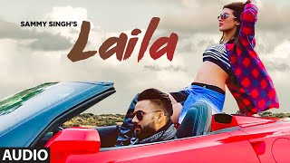 Sammy Singh: Laila (Full Audio Song) Jaani | B Praak | Latest Punjabi Songs