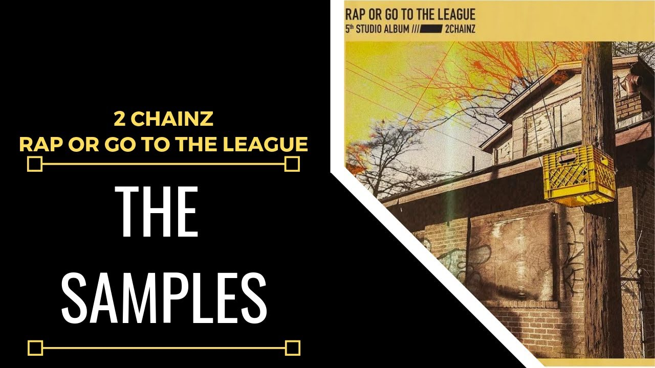 Samples From: 2 Chainz - Rap Or Go To The League