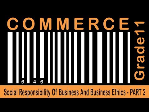Commerce Grade 11 | Social Responsibility Of Business And Business Ethics | Part 22