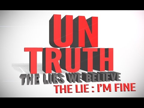 UnTruth: The Lies We Believe, I'm Fine