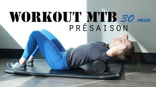 WORKOUT MTB - Présaison ! 30 min
