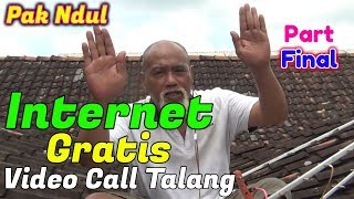 WAGU Pak Ndul - INTERNET GRATIS [Part FINAL] - VIDEO CALL VIA TALANG