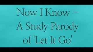 Now I Know - A Let It Go (Frozen) Study Parody Lyrics Video