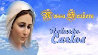 Nossa Senhora  -  Roberto Carlos