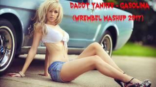 Daddy Yankee -Gasolina (Wrembel Mashup 2017)