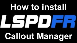 LSPDFR: How to install Callout Manager