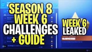*NEW* Fortnite SEASON 8 WEEK 6 CHALLENGES LEAKED + GUIDE! ALL SEASON 8 WEEK 6 CHALLENGES
