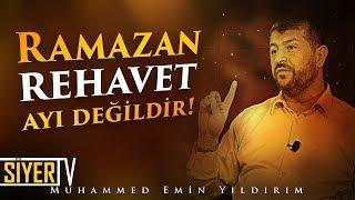 Ramazan Rehavet Ayı Değildir! | Muhammed Emin Yıldırım