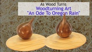 "Woodturning Art - ""an Ode To Oregon Rain"""