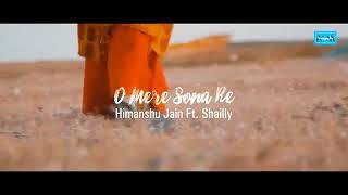 O Mere Sona Re | Himanshu Jain| Ft. Shailly
