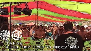 Tandu - Alien Pump (LOUD vs. Oforia remix) @ Buddha Project x Fata Morgana