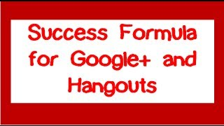 Success Formula for Google + and Hangouts - How to maximize engagement online