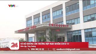 Hà Nội không còn trường hợp nghi nhiễm COVID-19|Việt Nam được đánh giá cao trong việc kiểm soát dịch