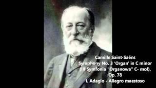 "Saint-Saëns - Symphony No. 3 ""Organ"" (III Symfonia ""Organowa""), Op. 78 I. Adagio - Allegro"