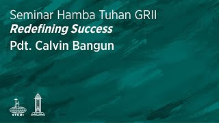Redefining Success - Pdt. Calvin Bangun (Sesi 1)