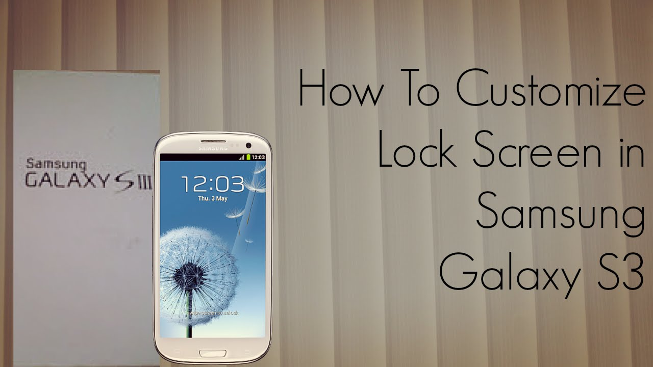 How To Customize Lock Screen In Samsung Galaxy S3