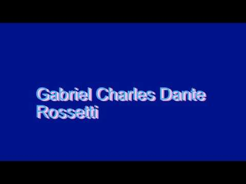 How to Pronounce Gabriel Charles Dante Rossetti