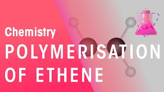 Polymerisation of Ethene | Chemistry for All | The Fuse School