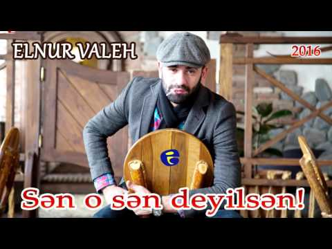 Elnur Valeh - Sen o sen deyilsen 2016