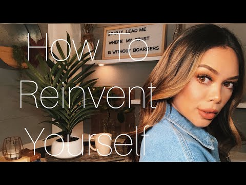 HOW TO REINVENT YOURSELF!!   IN 2020!