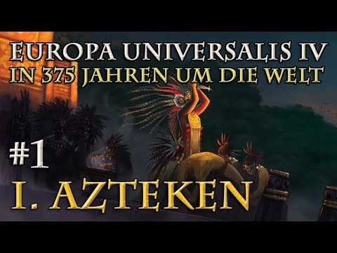 Let's Play Europa Universalis 4 – I. Azteken: #1 Die Große Pyramide (In 375 Jahren Um Die Welt)