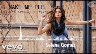 Selena Gomez Ft. The Weeknd - Make Me Feel (New Song 2017)
