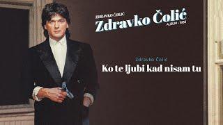 Zdravko Colic - Ko te ljubi kad nisam tu - (Audio 1988)