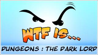 ► WTF Is... - Dungeons : The Dark Lord ? (WTF-a-thon Game 19)