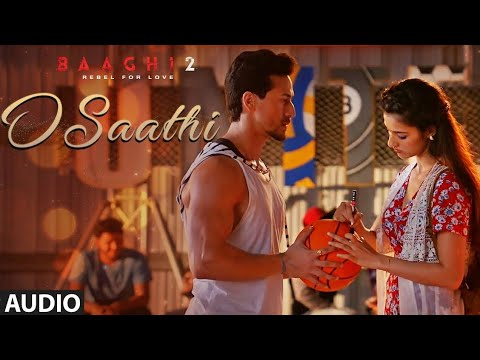 baaghi-2-:-o-saathi-audio-song- -tiger-shroff- -disha-patani- -arko- -ahmed-khan- -sajid-nadiadwala