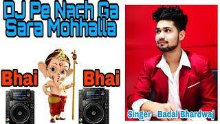 Bhai Bhai ( Dj Pe Nachega ) master badal bhardwaj