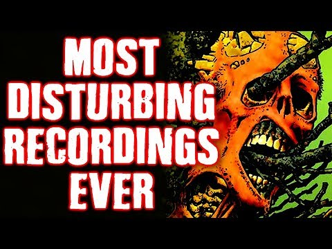 The Most Disturbing Audio Recordings of All Time! *WARNING: DISTURBING*