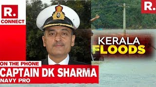 Captain DK Sharma, Navy PRO Speaks To Republic TV | Kerala Floods 2018