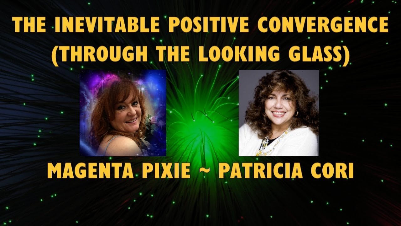 The Inevitable Positive Convergence (Through the Looking Glass) with Magenta Pixie and Patricia Cori