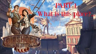 BioShock Infinite pt.1 What is this place?