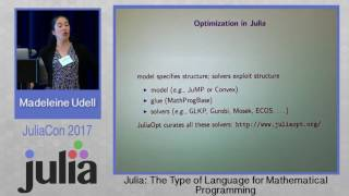 JuliaCon 2017 | Julia: The Type of Language for Mathematical Programming | Madeleine Udell