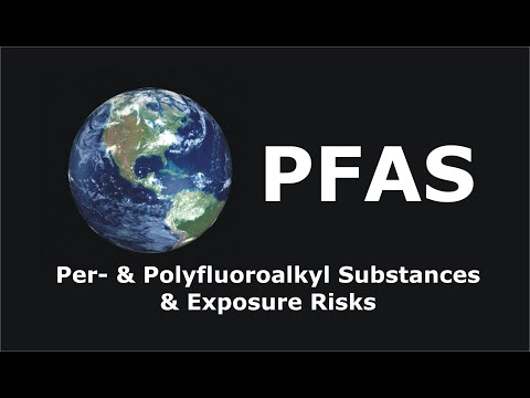 PFAS:  Pre- And Polyfluoroalkyl Substances And Exposure Risks