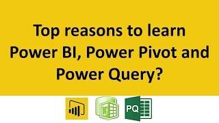 Top reasons to learn Power BI, Power Pivot & Power Query?